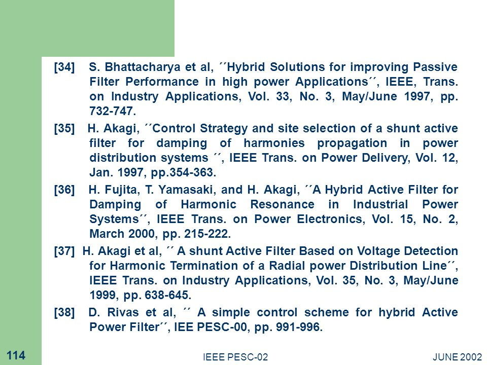 [34] S. Bhattacharya et al, ΄΄Hybrid Solutions for improving Passive Filter Performance in high power Applications΄΄, IEEE, Trans. on Industry Applications, Vol. 33, No. 3, May/June 1997, pp. 732-747.